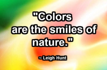 """Colors are the smiles of nature."" ~ Leigh Hunt"