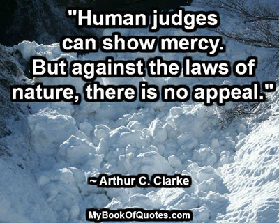 """""""Human judges can show mercy. But against the laws of nature, there is no appeal."""" ~ Arthur C. Clarke"""