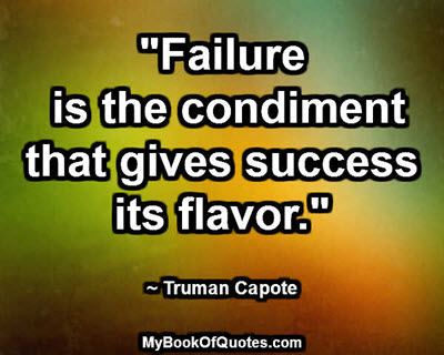 """""""Failure is the condiment that gives success its flavor."""" ~ Truman Capote"""