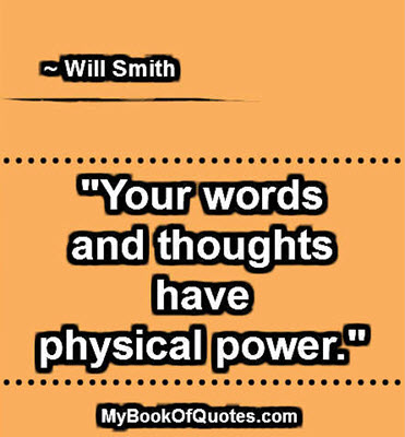 """""""Your words and thoughts have physical power."""" ~ Will Smith"""