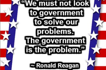 """""""We must not look to government to solve our problems. The government is the problem."""" ~ Ronald Reagan"""