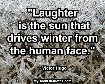 """Laughter is the sun that drives winter from the human face."" ~ Victor Hugo"