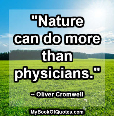 """""""Nature can do more than physicians."""" ~ Oliver Cromwell"""