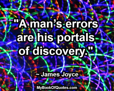 """""""A man's errors are his portals of discovery."""" ~ James Joyce"""