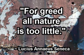 For greed all nature is too little