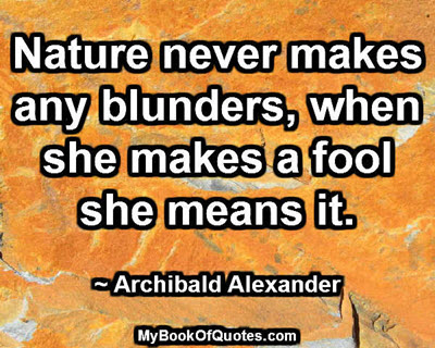 Nature never makes any blunders