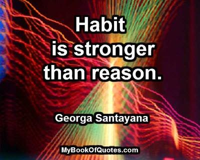 Habit is stronger than reason