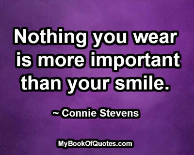 Nothing you wear is more important than your smile. ~ Connie Stevens