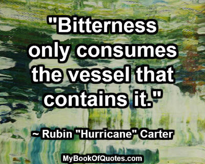 bitterness only consumes the vessel that contains it