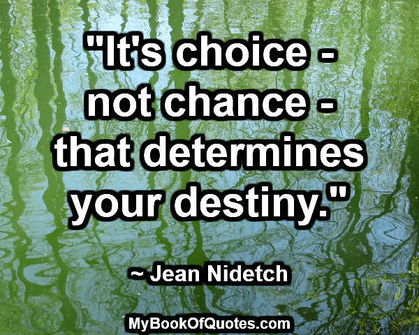 """It's choice - not chance - that determines your destiny."" ~ Jean Nidetch"