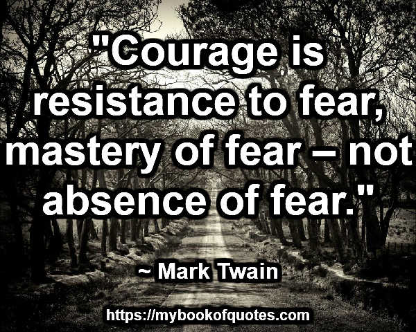 courage is resistance to fear