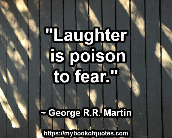 Laughter is poison to fear