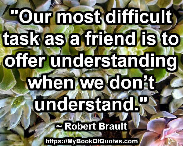 our most difficult task as a friend