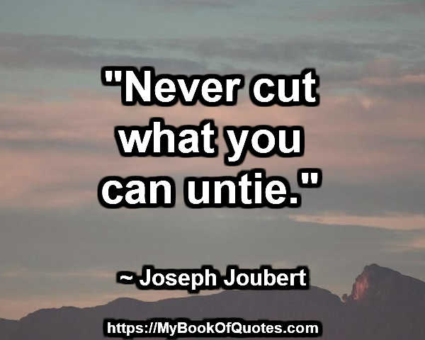 never_cut_what_you_can_untie