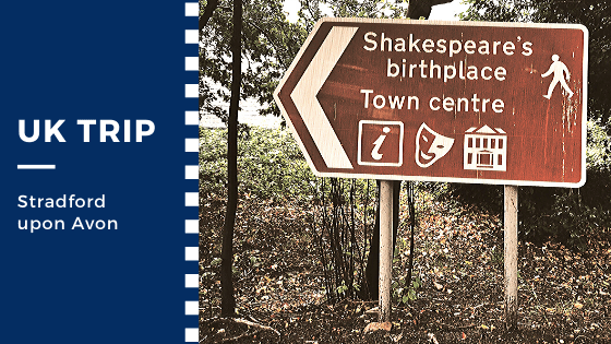 UK Trip Part IV (A): Shakespeare's Birth Place – Stratford upon Avon