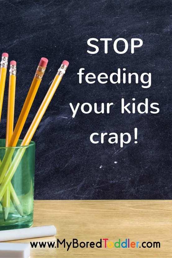 STOP Feeding your kids crap pinterest