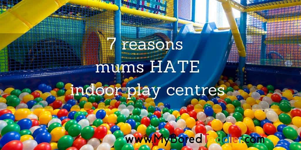 7 reasons mums hate indoor play centres