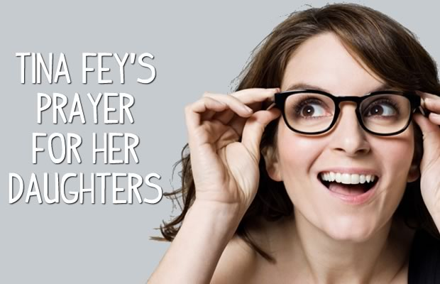 Tina Fey Prayer For Her Daughters