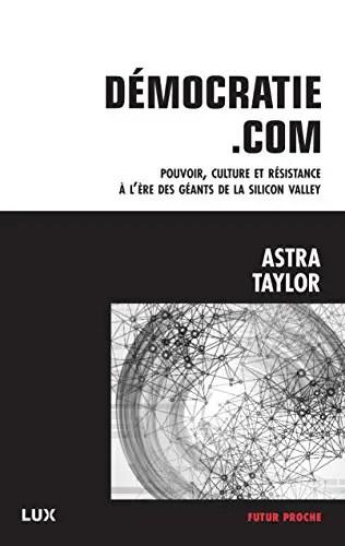 Démocratie.com: Pouvoir, culture et résistance à l'ère des géants de la Silicon Valley