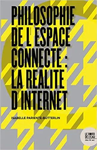 Philosophie de l'espace connecté: La réalité d'Internet