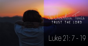 In Uncertain Times - Trust The Lord