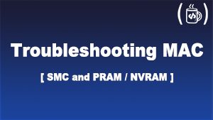 Troubleshooting your Mac of SMC and PRAM/NVRAM