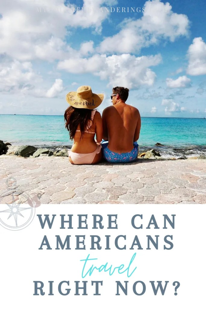 Where Can Americans Travel Right Now - My Colorful Wanderings Travel Blog
