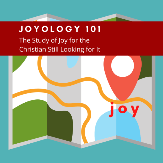 joyology 101 A study of joy for the Christian still looking for it