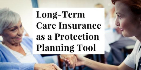 Long-Term Care Insurance as a Protection Planning Tool ...