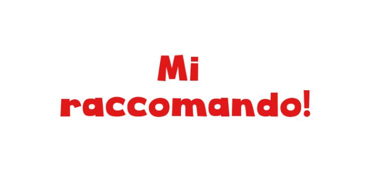 what does mi raccomando mean