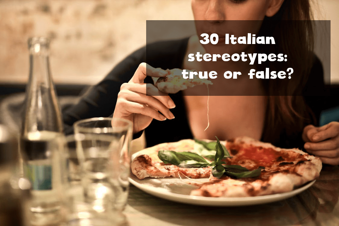Italian Stereotypes True Or False 30 Clichés About Italians