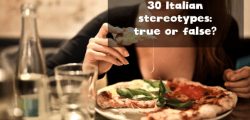 Italian stereotypes: true or false? 30 clichés about Italians