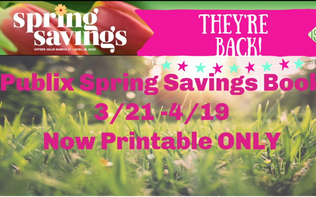 They're back! Print NOW! ~  Publix Spring Savings Coupon Book 3/21/20 – 4/18/20