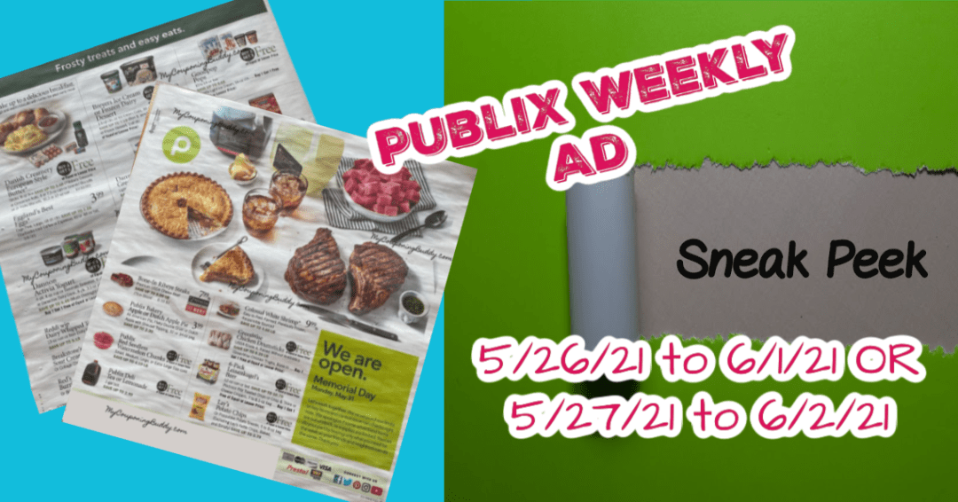 Early Preview Publix Weekly Ad 5/26/21 to 6/1/21 OR 5/27/21 to 6/2/21