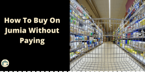 How To Buy On Jumia Without Paying