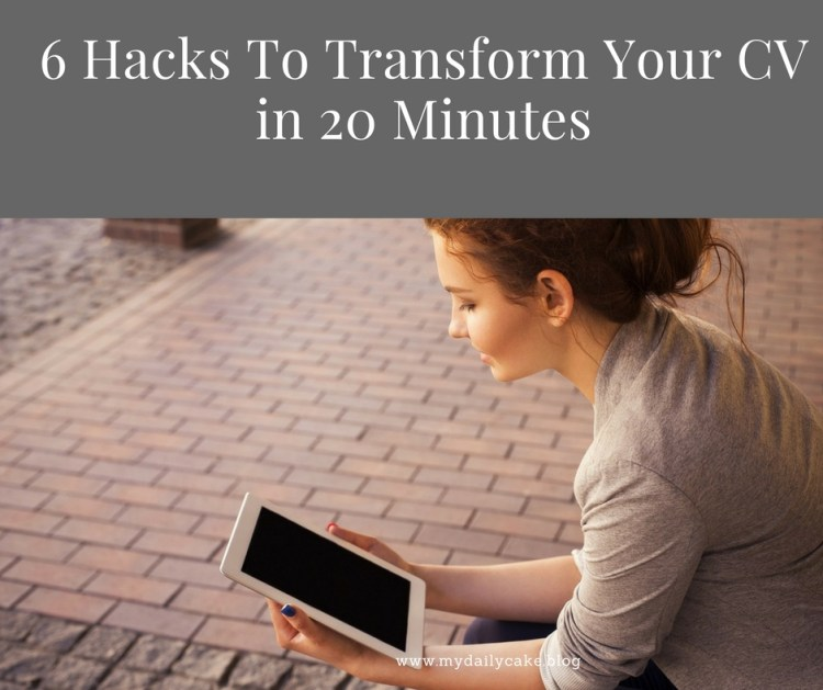 6 Hacks To Transform Your CV in 20 Minutes