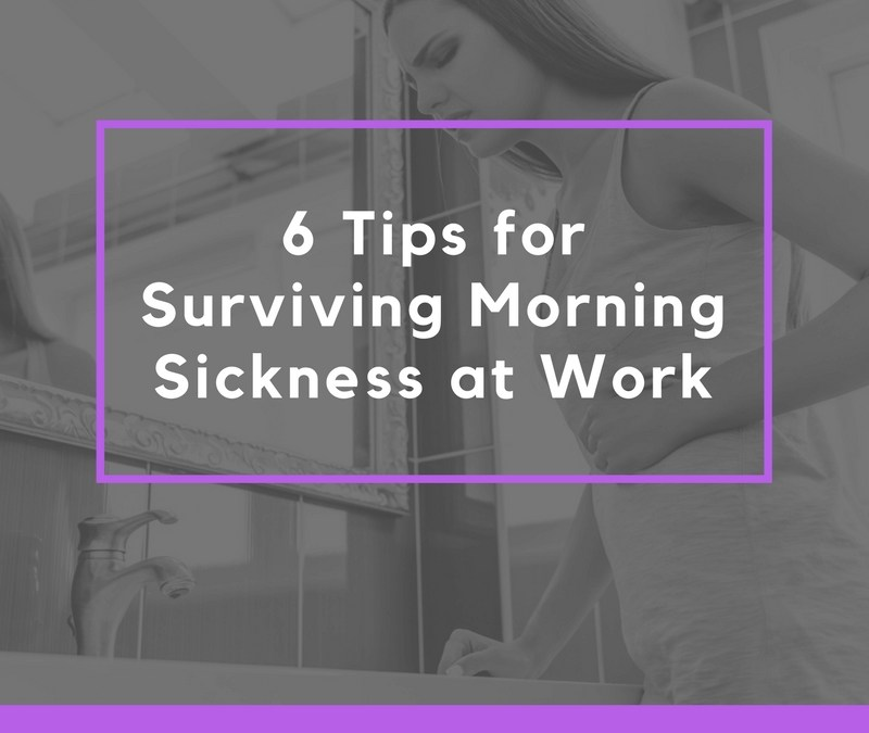 6 Tips for Surviving Morning Sickness At Work