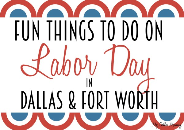 Fun Things to do on Labor Day in Dallas and Fort Worth