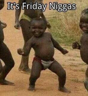 its friday nigga