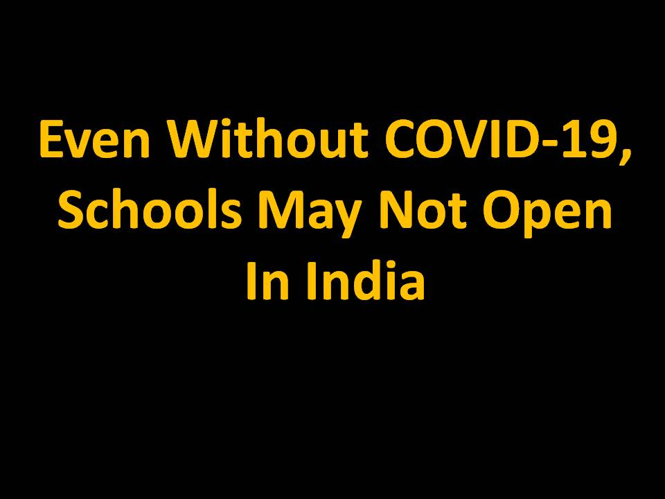 Even Without COVID-19, Schools May Not Open In India