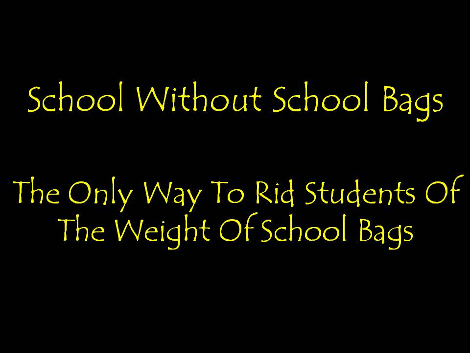 School Without School Bags: The Only Way To Rid Students Of The Weight Of School Bags