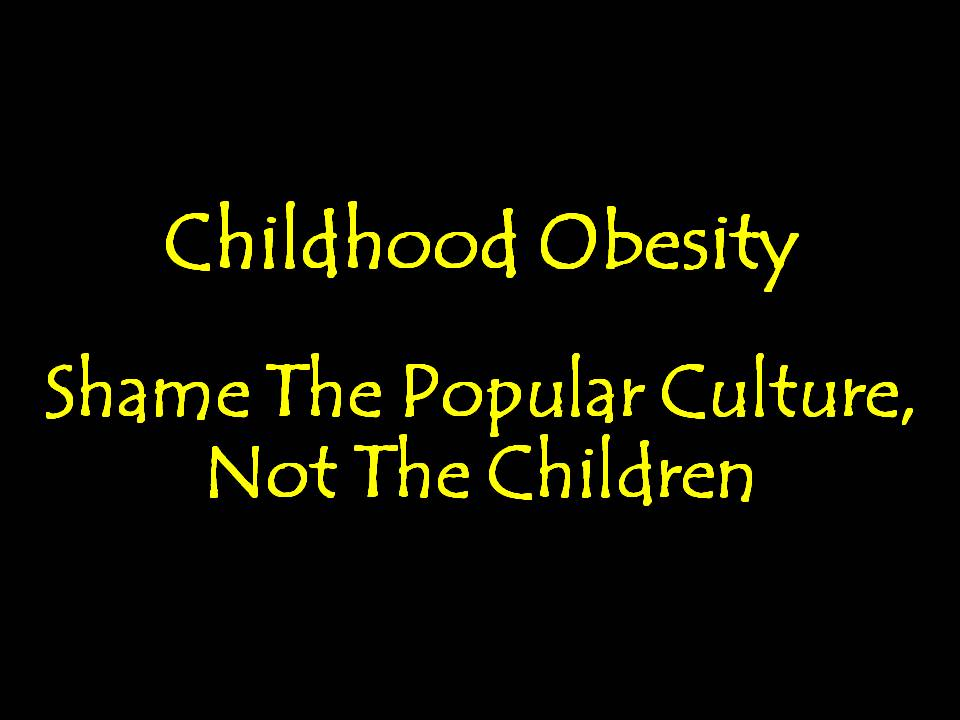 Childhood Obesity: Shame The Popular Culture, Not The Children