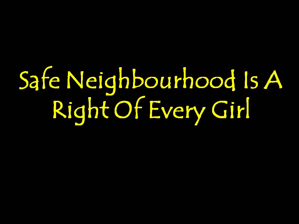 Safe Neighbourhood Is A Right Of Every Girl