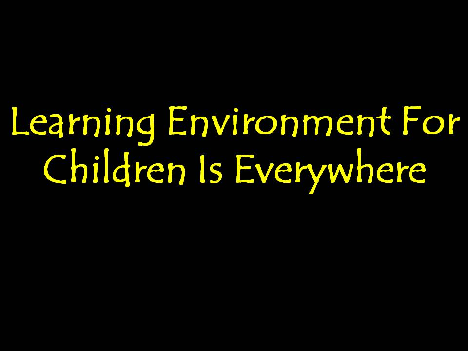 Learning Environment For Children Is Everywhere