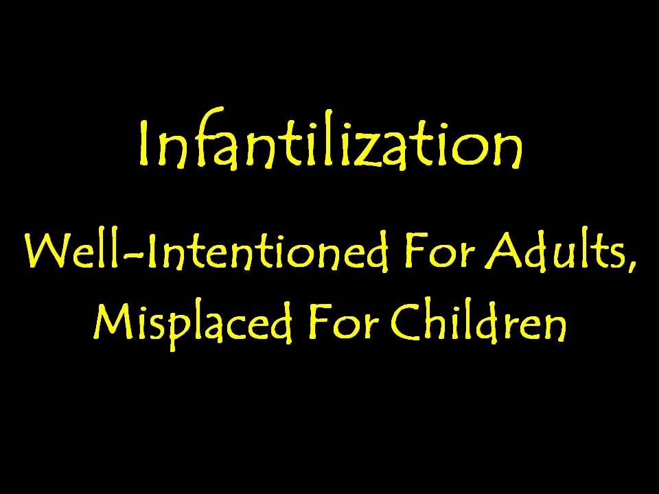 Infantilization: Well-Intentioned For Adults, Misplaced For Children