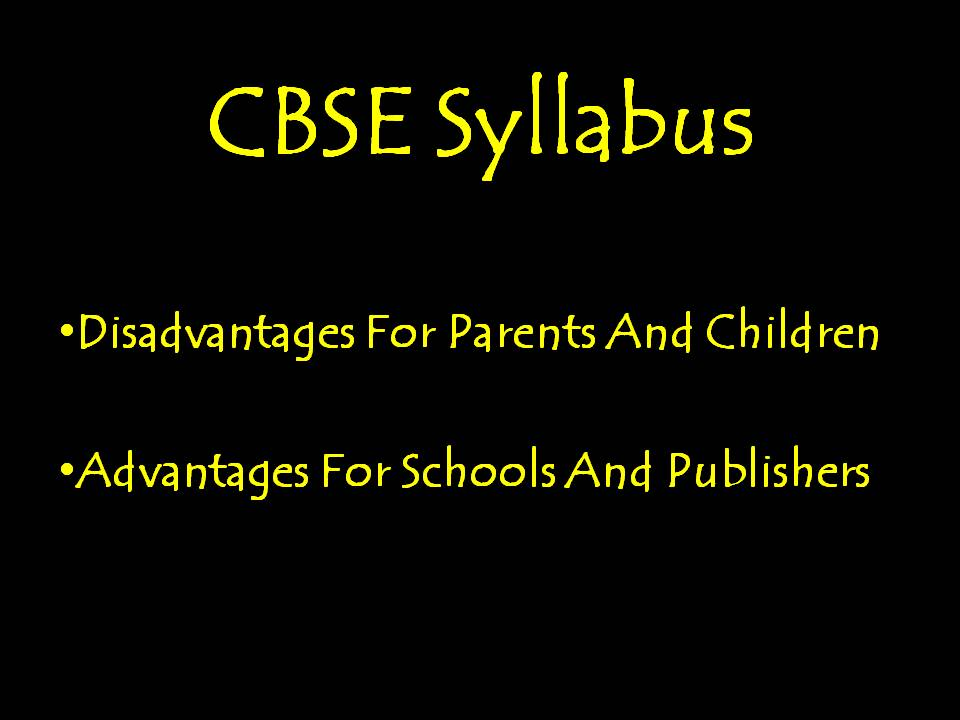 CBSE Syllabus: Disadvantages For Parents And Children, Advantages For Schools And Publishers