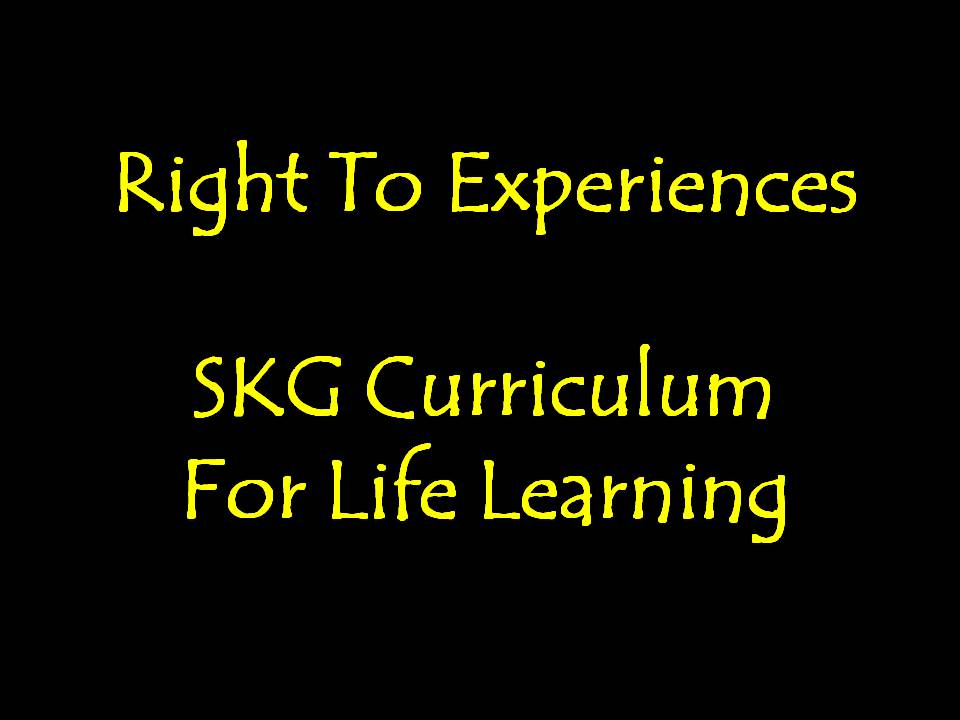 Right To Experiences: SKG Curriculum For Life Learning