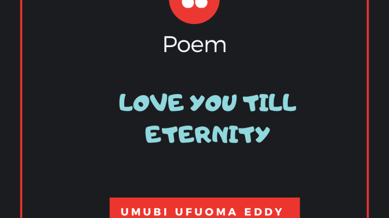 Love you till eternity by Ufuoma Eddy Umubi