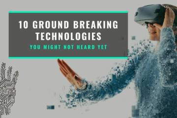10 Groundbreaking Technologies you might not heard yet