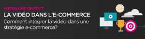 #eCommerce - La video dans l'eCommerce - By Brightcove @ WEBINAR